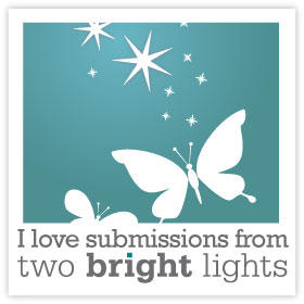 I LOVE Submissions From Two Bright Lights Yay!